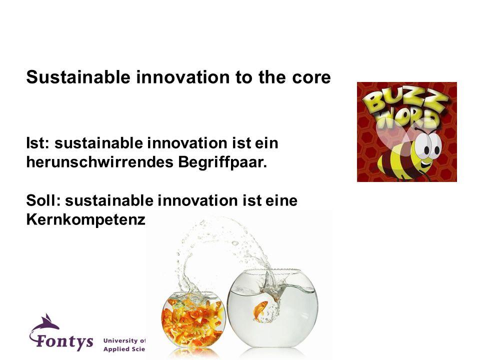 Sustainable innovation to the core Ist: sustainable innovation ist ein herunschwirrendes Begriffpaar. Soll: sustainable innovation ist eine Kernkompet
