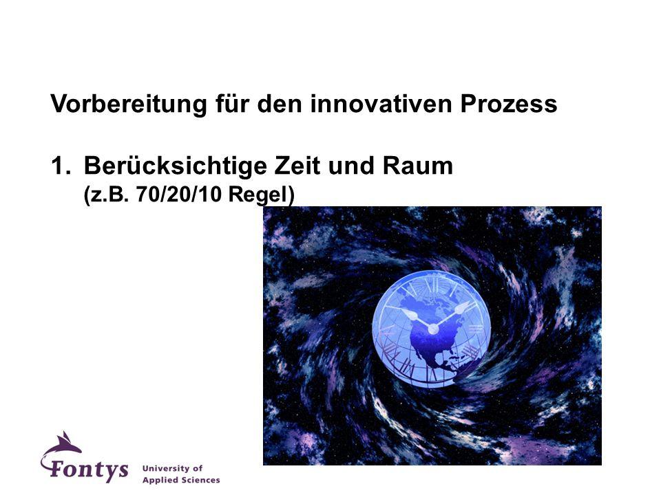 Vorbereitung für den innovativen Prozess 1.Berücksichtige Zeit und Raum (z.B. 70/20/10 Regel)