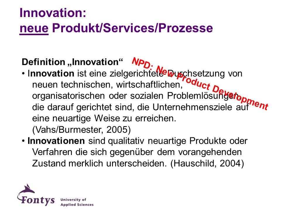 Innovation: neue Produkt/Services/Prozesse Definition Innovation Innovation ist eine zielgerichtete Durchsetzung von neuen technischen, wirtschaftlich