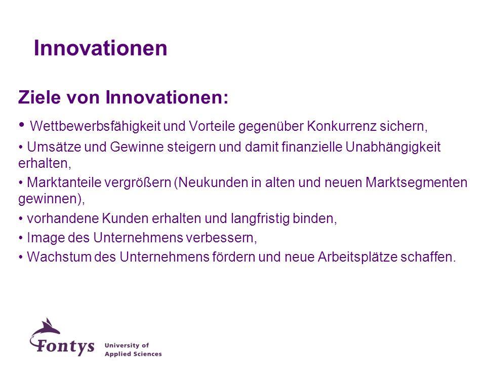 Innovationen Ziele von Innovationen: Wettbewerbsfähigkeit und Vorteile gegenüber Konkurrenz sichern, Umsätze und Gewinne steigern und damit finanziell