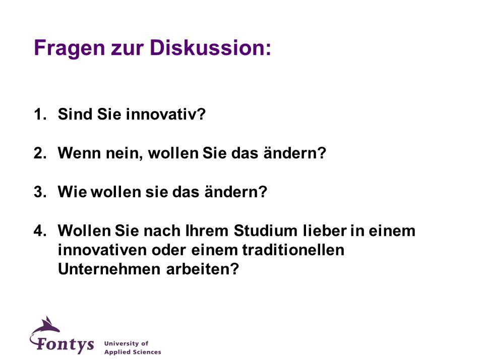 Fragen zur Diskussion: 1.Sind Sie innovativ? 2.Wenn nein, wollen Sie das ändern? 3.Wie wollen sie das ändern? 4.Wollen Sie nach Ihrem Studium lieber i