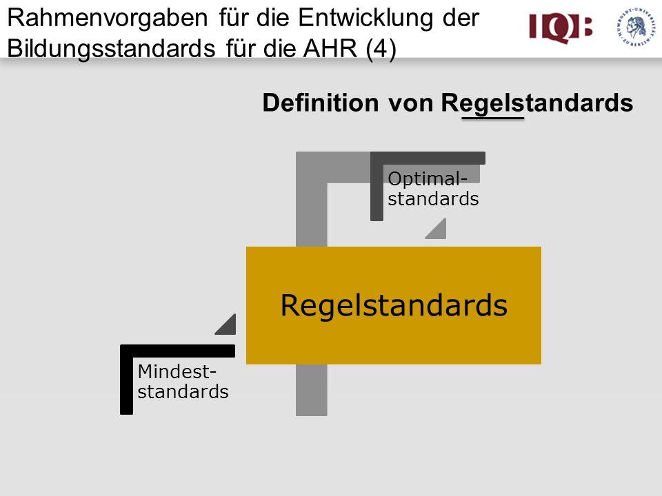 Mindest- standards Regelstandards Optimal- standards Definition von Regelstandards Rahmenvorgaben für die Entwicklung der Bildungsstandards für die AH