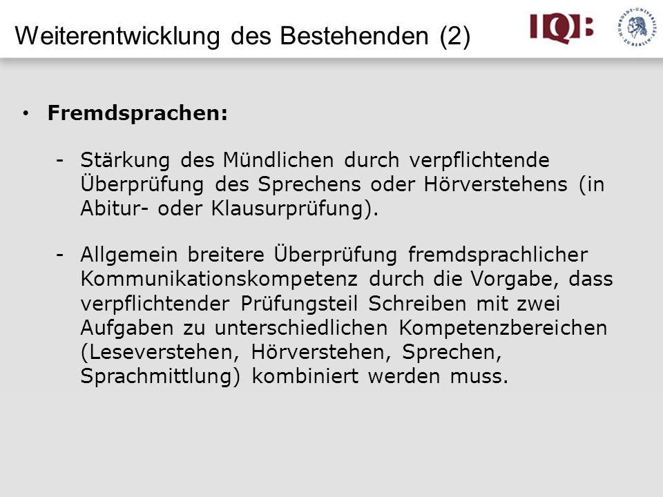 Weiterentwicklung des Bestehenden (2) Fremdsprachen: -Stärkung des Mündlichen durch verpflichtende Überprüfung des Sprechens oder Hörverstehens (in Ab