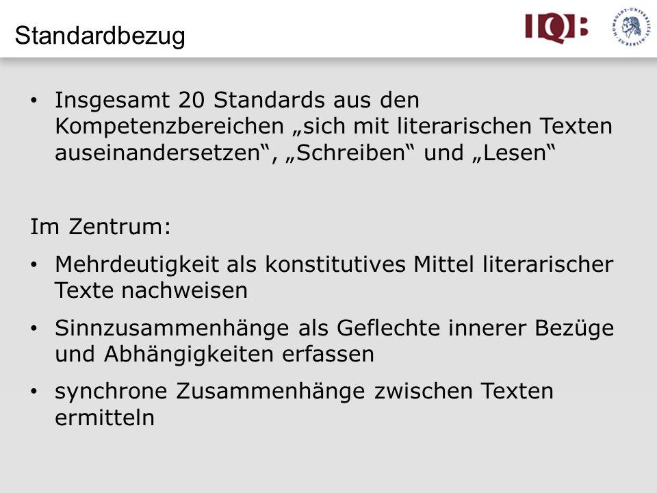 Standardbezug Insgesamt 20 Standards aus den Kompetenzbereichen sich mit literarischen Texten auseinandersetzen, Schreiben und Lesen Im Zentrum: Mehrd