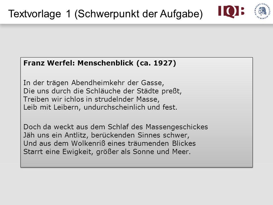 Textvorlage 1 (Schwerpunkt der Aufgabe) Franz Werfel: Menschenblick (ca. 1927) In der trägen Abendheimkehr der Gasse, Die uns durch die Schläuche der