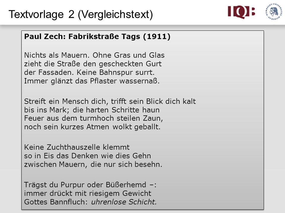 Textvorlage 2 (Vergleichstext) Paul Zech: Fabrikstraße Tags (1911) Nichts als Mauern. Ohne Gras und Glas zieht die Straße den gescheckten Gurt der Fas