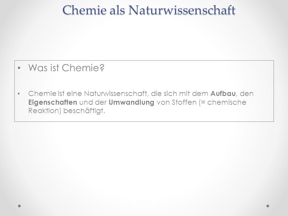 Chemie als Naturwissenschaft Was ist Chemie? Chemie ist eine Naturwissenschaft, die sich mit dem Aufbau, den Eigenschaften und der Umwandlung von Stof