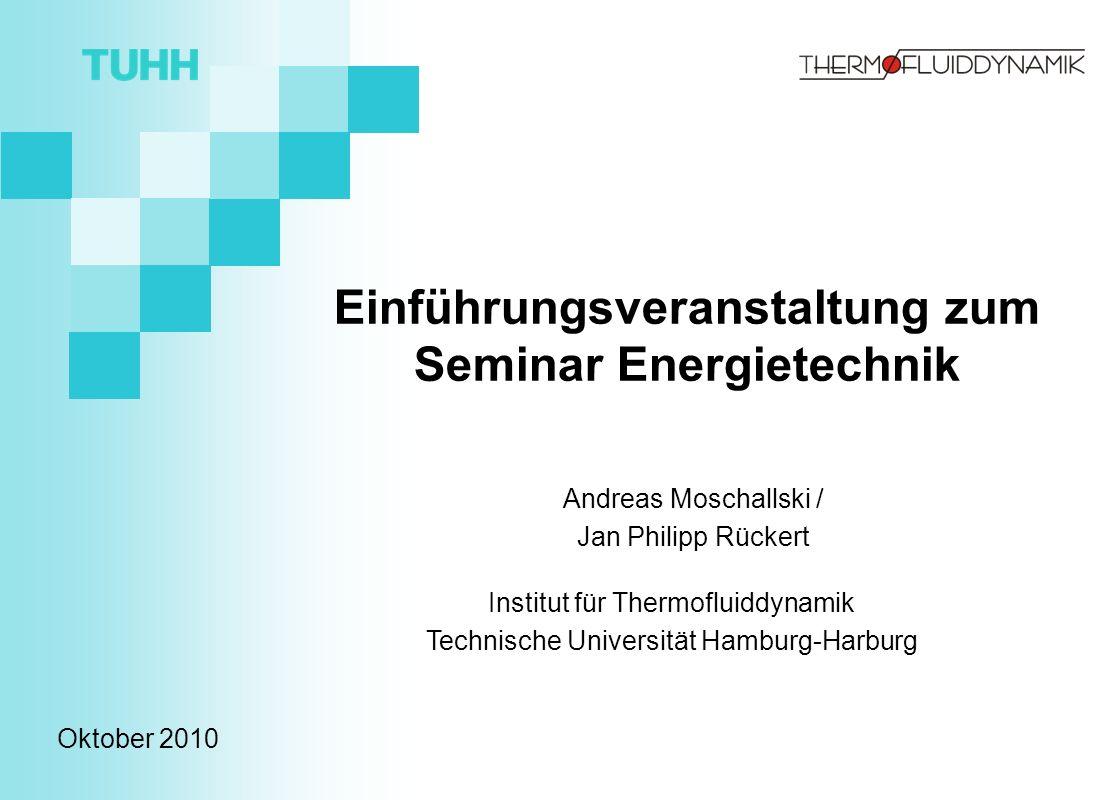 Institut für Thermofluiddynamik Technische Universität Hamburg-Harburg Einführungsveranstaltung zum Seminar Energietechnik Andreas Moschallski / Jan P