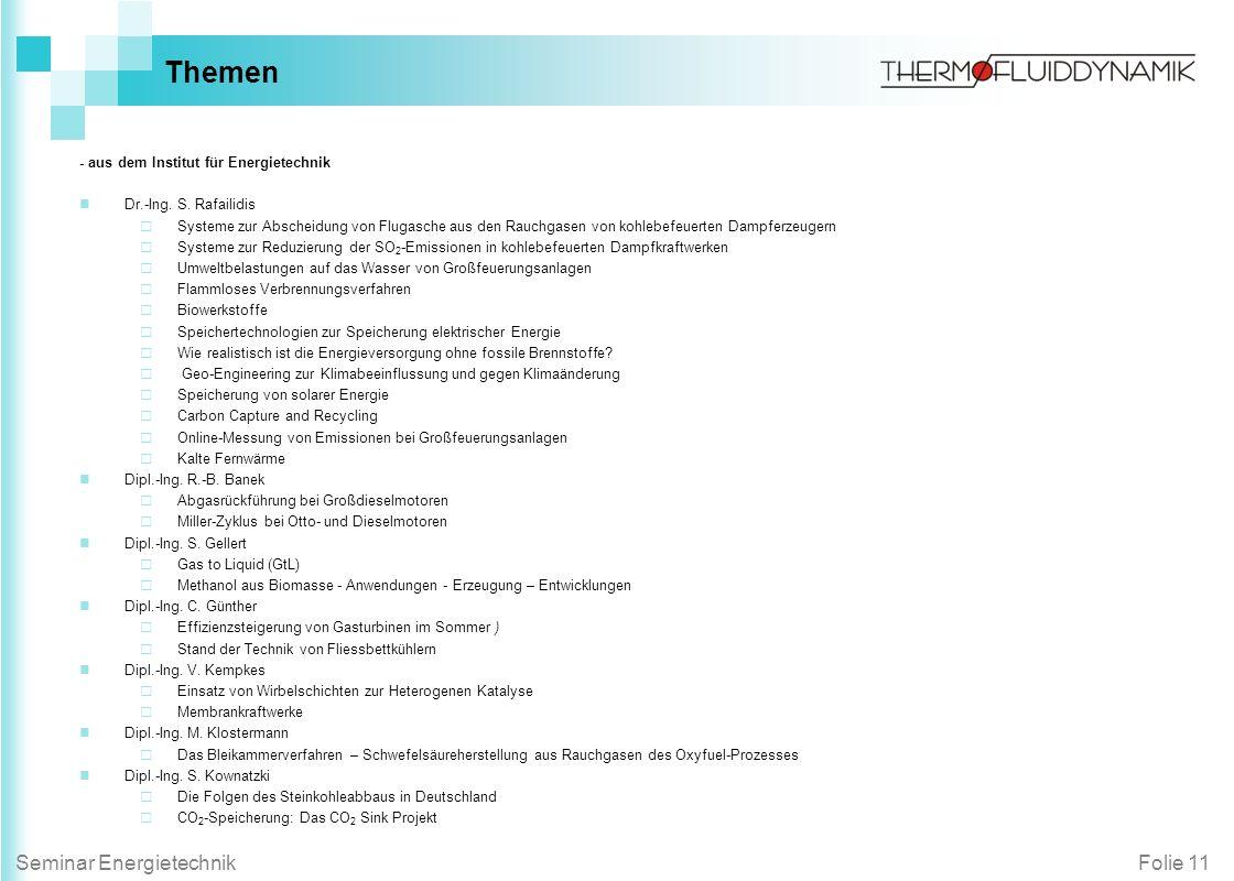 Folie 11Seminar Energietechnik Themen - aus dem Institut für Energietechnik Dr.-Ing. S. Rafailidis Systeme zur Abscheidung von Flugasche aus den Rauch