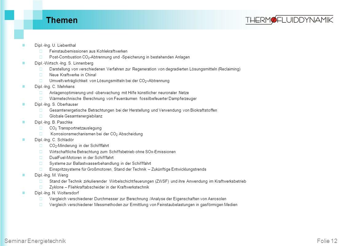 Folie 12Seminar Energietechnik Themen Dipl.-Ing. U. Liebenthal Feinstaubemissionen aus Kohlekraftwerken Post-Combustion CO 2 -Abtrennung und -Speicher