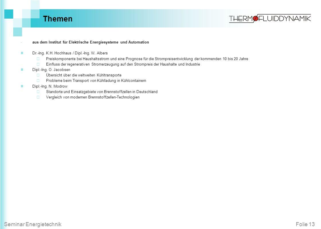 Folie 13Seminar Energietechnik Themen -aus dem Institut für Elektrische Energiesysteme und Automation Dr.-Ing. K.H. Hochhaus / Dipl.-Ing. W. Albers Pr