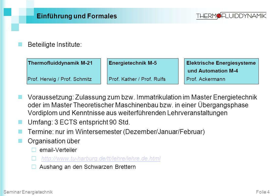 Folie 4Seminar Energietechnik Beteiligte Institute: Thermofluiddynamik M-21 Energietechnik M-5 Elektrische Energiesysteme und Automation M-4 Prof. Her