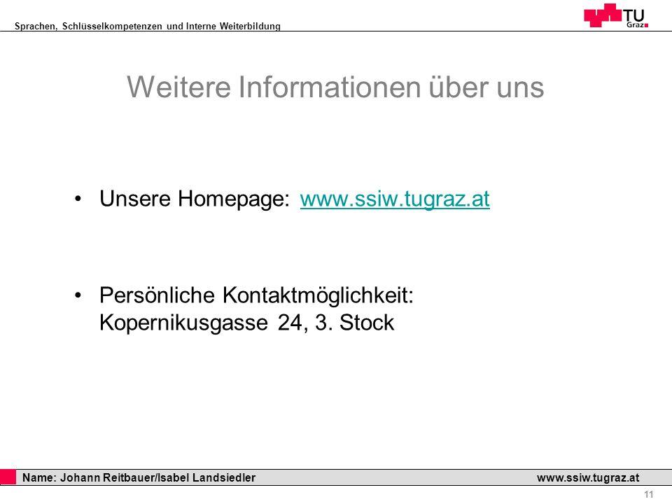 Sprachen, Schlüsselkompetenzen und Interne Weiterbildung Professor Horst Cerjak, 19.12.2005 11 Name: Johann Reitbauer/Isabel Landsiedler www.ssiw.tugr