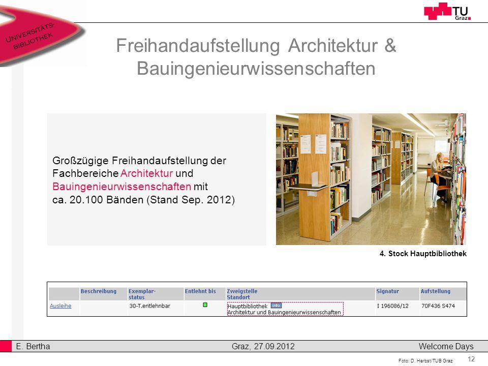 12 E. Bertha Graz, 27.09.2012 Welcome Days Großzügige Freihandaufstellung der Fachbereiche Architektur und Bauingenieurwissenschaften mit ca. 20.100 B