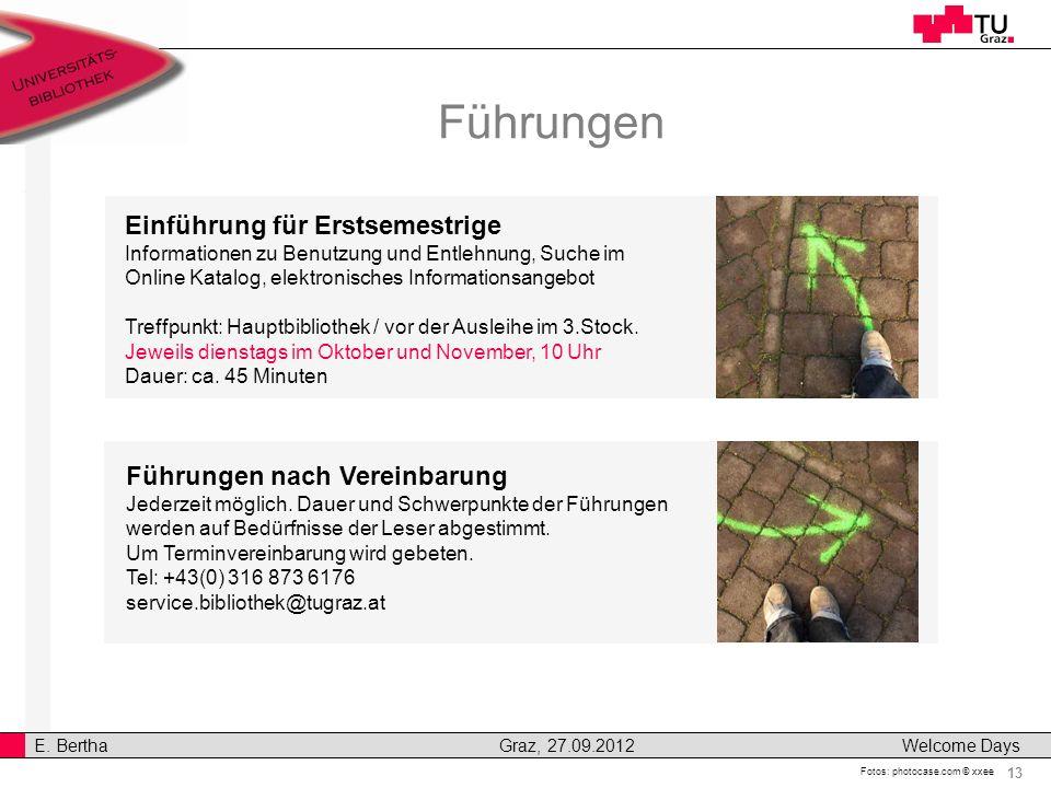 13 E. Bertha Graz, 27.09.2012 Welcome Days Führungen Fotos: photocase.com © xxee Führungen nach Vereinbarung Jederzeit möglich. Dauer und Schwerpunkte