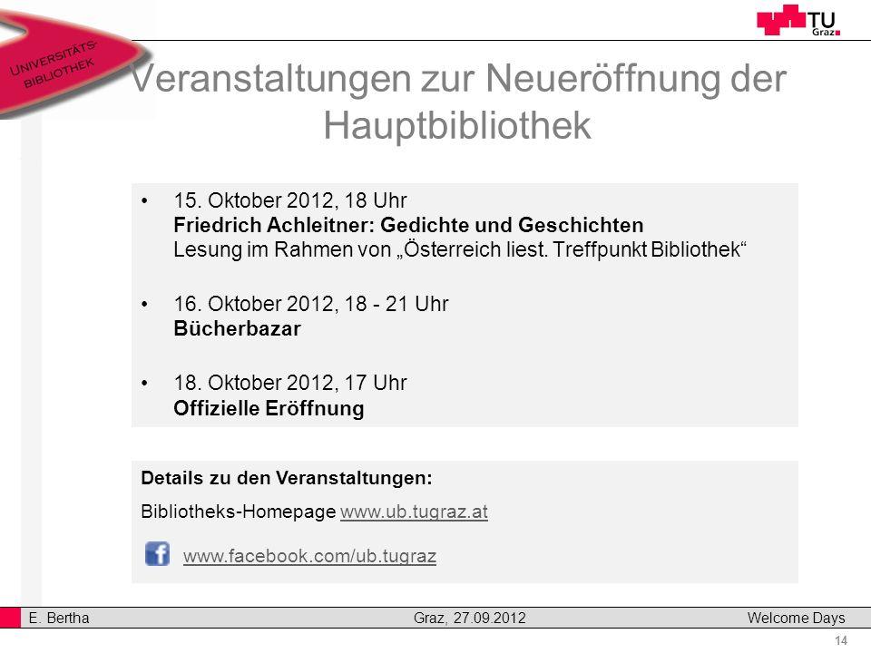 14 E. Bertha Graz, 27.09.2012 Welcome Days Veranstaltungen zur Neueröffnung der Hauptbibliothek 15. Oktober 2012, 18 Uhr Friedrich Achleitner: Gedicht