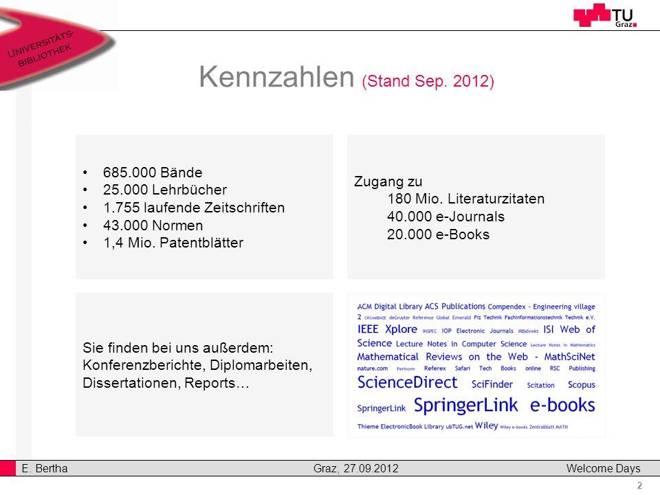 2 E. Bertha Graz, 27.09.2012 Welcome Days Sie finden bei uns außerdem: Konferenzberichte, Diplomarbeiten, Dissertationen, Reports… Zugang zu 180 Mio.