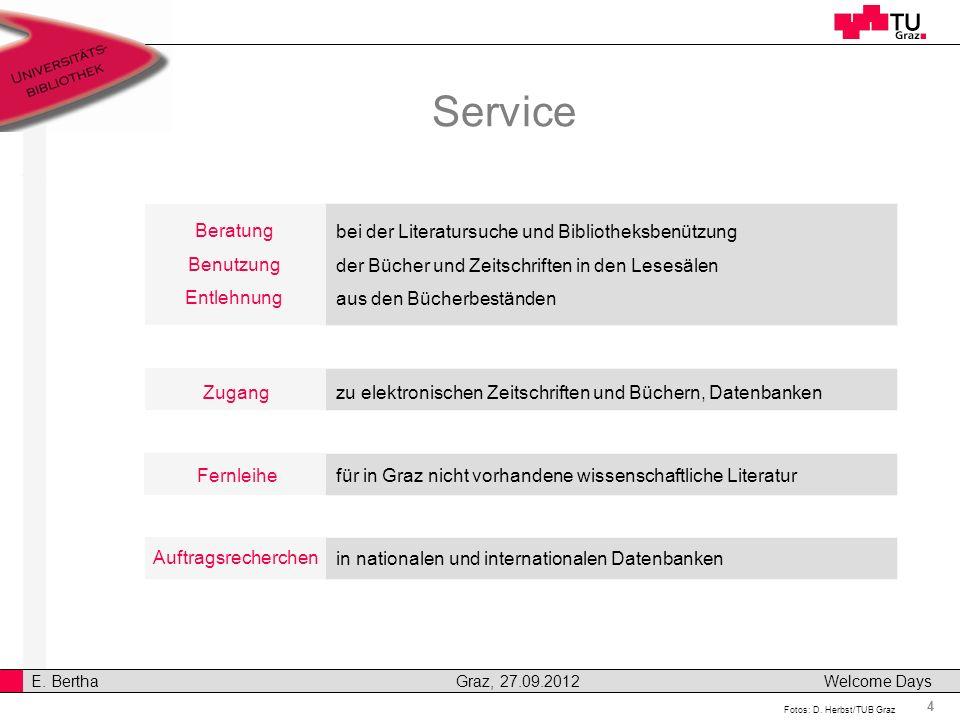 4 E. Bertha Graz, 27.09.2012 Welcome Days Zugang Service Beratung Benutzung Entlehnung Fernleihe Auftragsrecherchen bei der Literatursuche und Bibliot