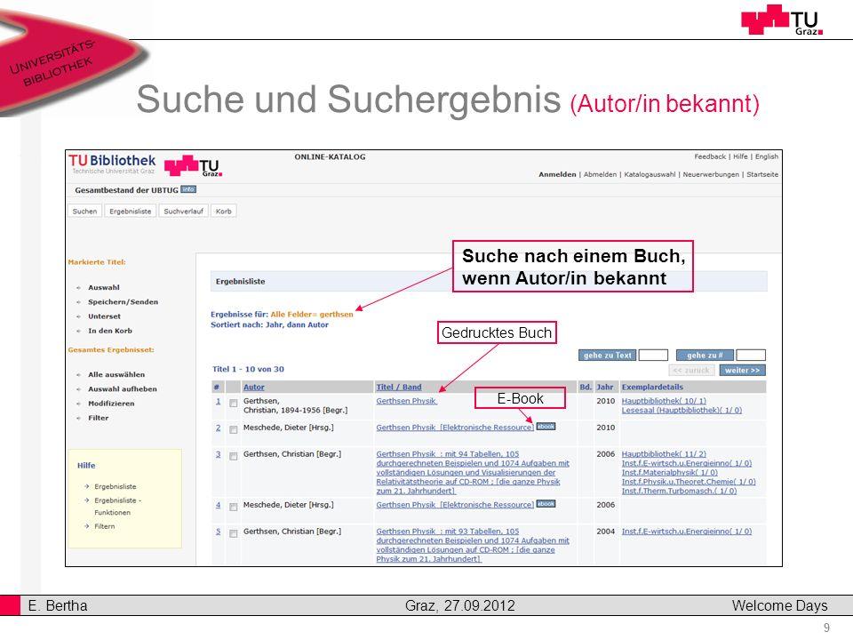 9 E. Bertha Graz, 27.09.2012 Welcome Days Suche und Suchergebnis (Autor/in bekannt) Suche nach einem Buch, wenn Autor/in bekannt Gedrucktes Buch E-Boo