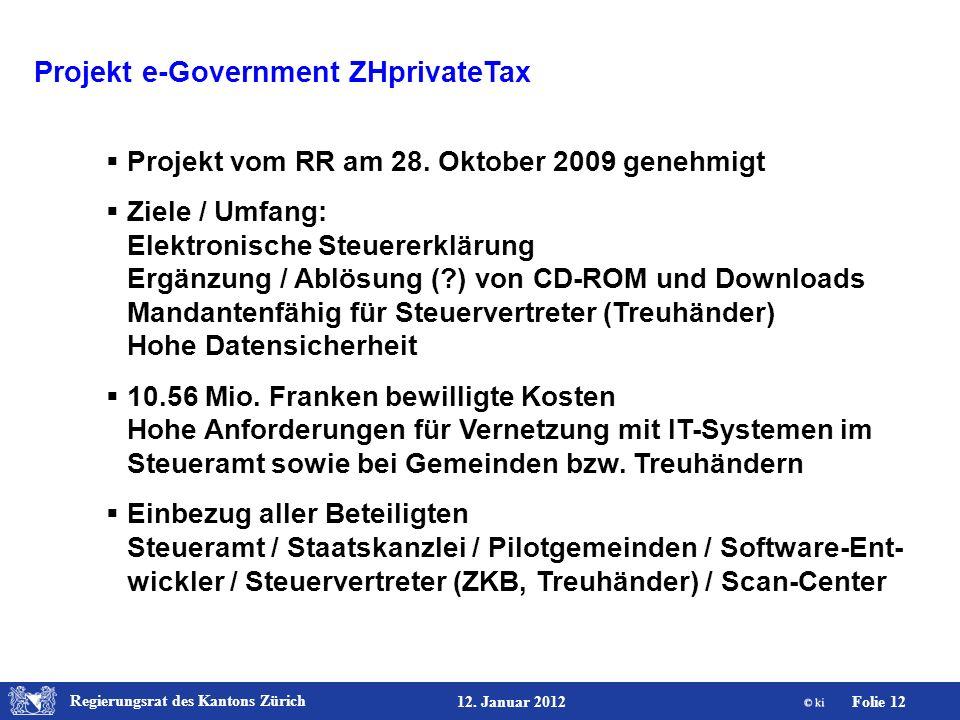 Regierungsrat des Kantons Zürich Folie 12 12. Januar 2012 Projekt e-Government ZHprivateTax Projekt vom RR am 28. Oktober 2009 genehmigt Ziele / Umfan