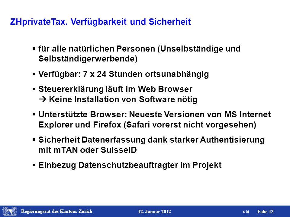 Regierungsrat des Kantons Zürich Folie 13 12. Januar 2012 ZHprivateTax. Verfügbarkeit und Sicherheit für alle natürlichen Personen (Unselbständige und