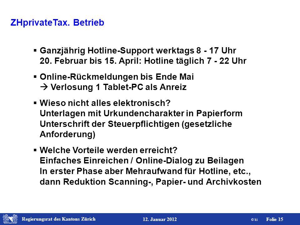 Regierungsrat des Kantons Zürich Folie 15 12. Januar 2012 ZHprivateTax. Betrieb Ganzjährig Hotline-Support werktags 8 - 17 Uhr 20. Februar bis 15. Apr