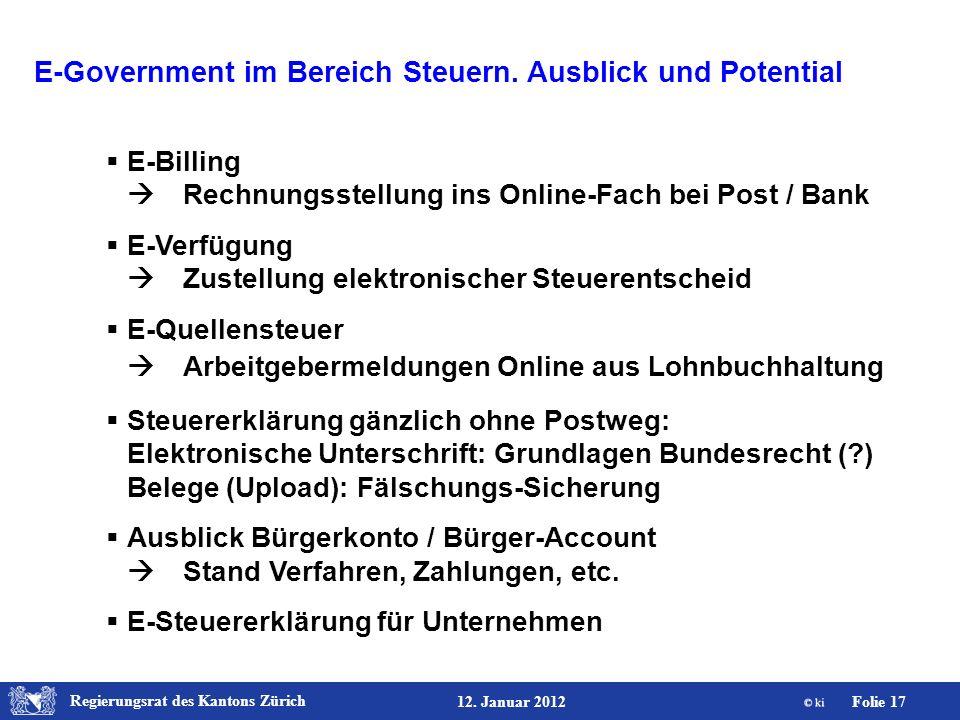 Regierungsrat des Kantons Zürich Folie 17 12. Januar 2012 E-Government im Bereich Steuern. Ausblick und Potential E-Billing Rechnungsstellung ins Onli