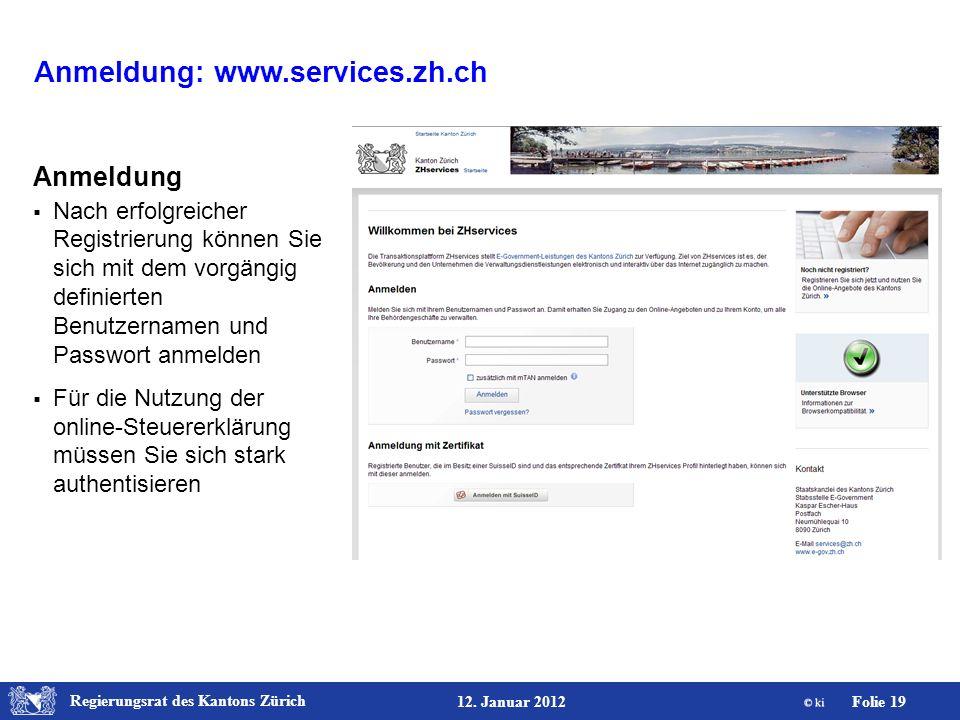 Regierungsrat des Kantons Zürich Folie 19 12. Januar 2012 Anmeldung: www.services.zh.ch Anmeldung Nach erfolgreicher Registrierung können Sie sich mit