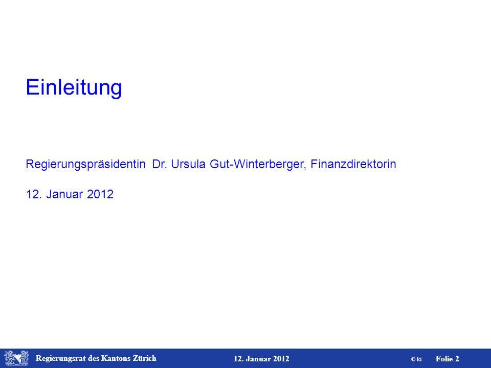 Regierungsrat des Kantons Zürich Folie 2 12. Januar 2012 Einleitung Regierungspräsidentin Dr. Ursula Gut-Winterberger, Finanzdirektorin 12. Januar 201