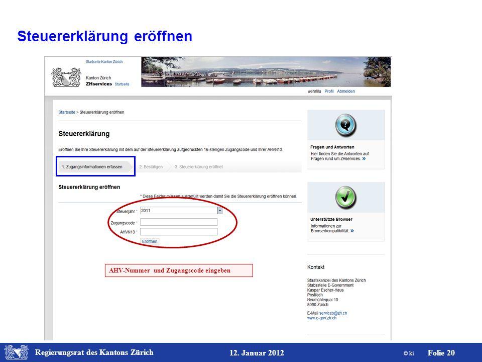Regierungsrat des Kantons Zürich Folie 20 12. Januar 2012 AHV-Nummer und Zugangscode eingeben Steuererklärung eröffnen
