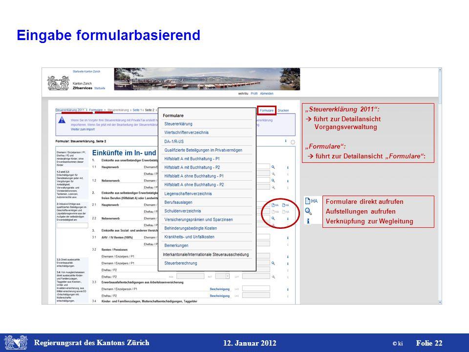 Regierungsrat des Kantons Zürich Folie 22 12. Januar 2012 Steuererklärung 2011: führt zur Detailansicht Vorgangsverwaltung Formulare: führt zur Detail