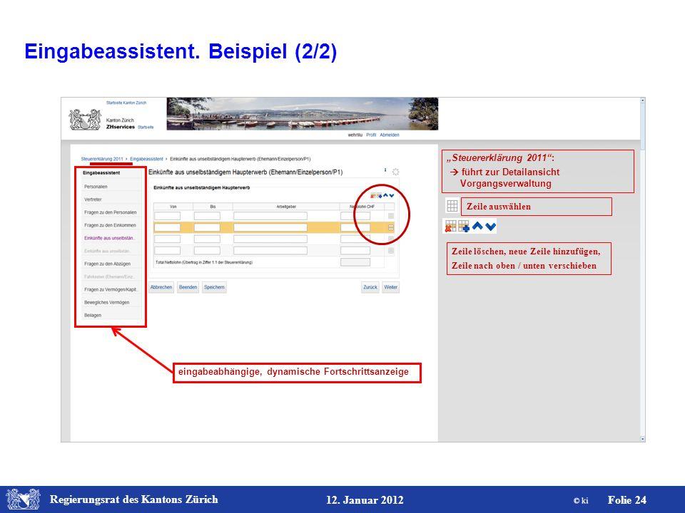 Regierungsrat des Kantons Zürich Folie 24 12. Januar 2012 Steuererklärung 2011: führt zur Detailansicht Vorgangsverwaltung Zeile auswählen eingabeabhä