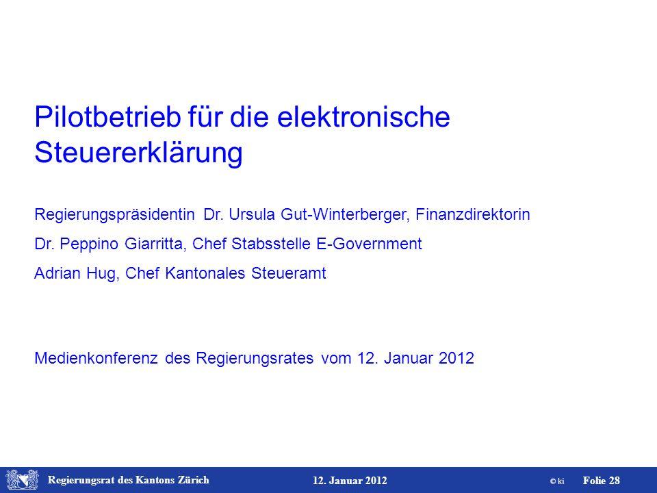 Regierungsrat des Kantons Zürich Folie 28 12. Januar 2012 Pilotbetrieb für die elektronische Steuererklärung Regierungspräsidentin Dr. Ursula Gut-Wint