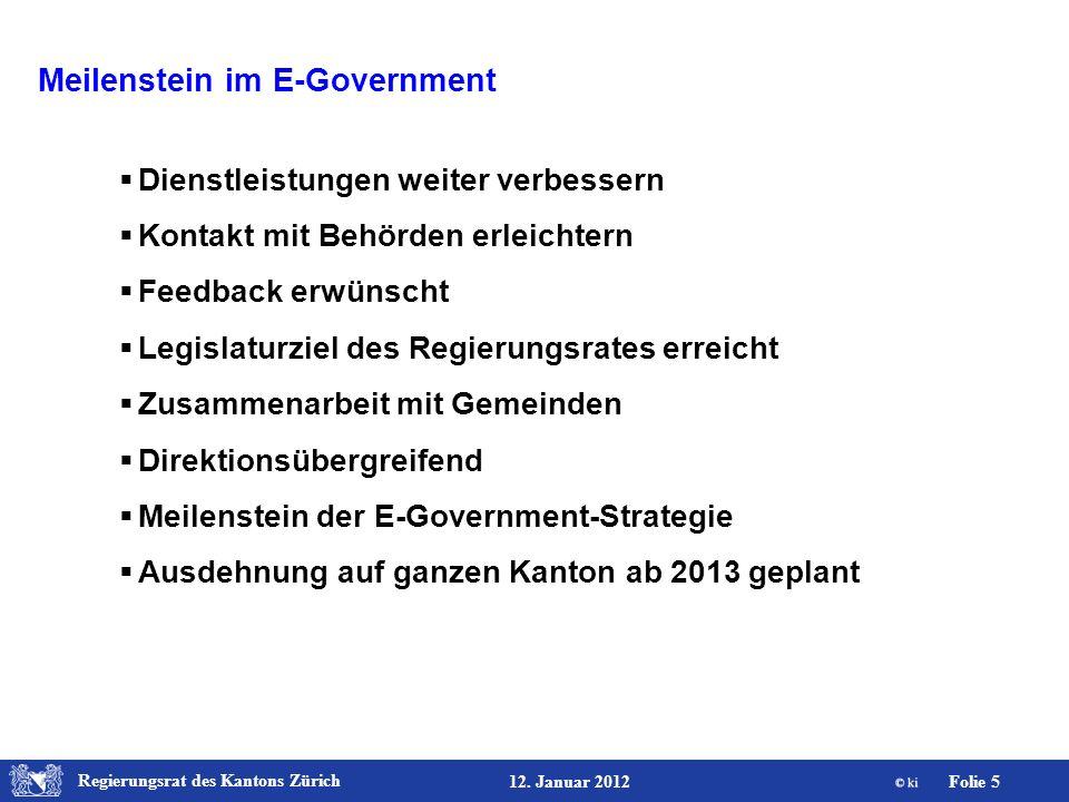 Regierungsrat des Kantons Zürich Folie 5 12. Januar 2012 Meilenstein im E-Government Dienstleistungen weiter verbessern Kontakt mit Behörden erleichte