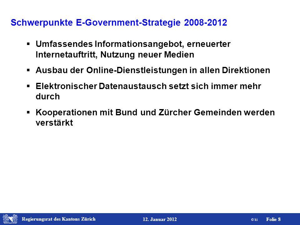 Regierungsrat des Kantons Zürich Folie 8 12. Januar 2012 Schwerpunkte E-Government-Strategie 2008-2012 Umfassendes Informationsangebot, erneuerter Int