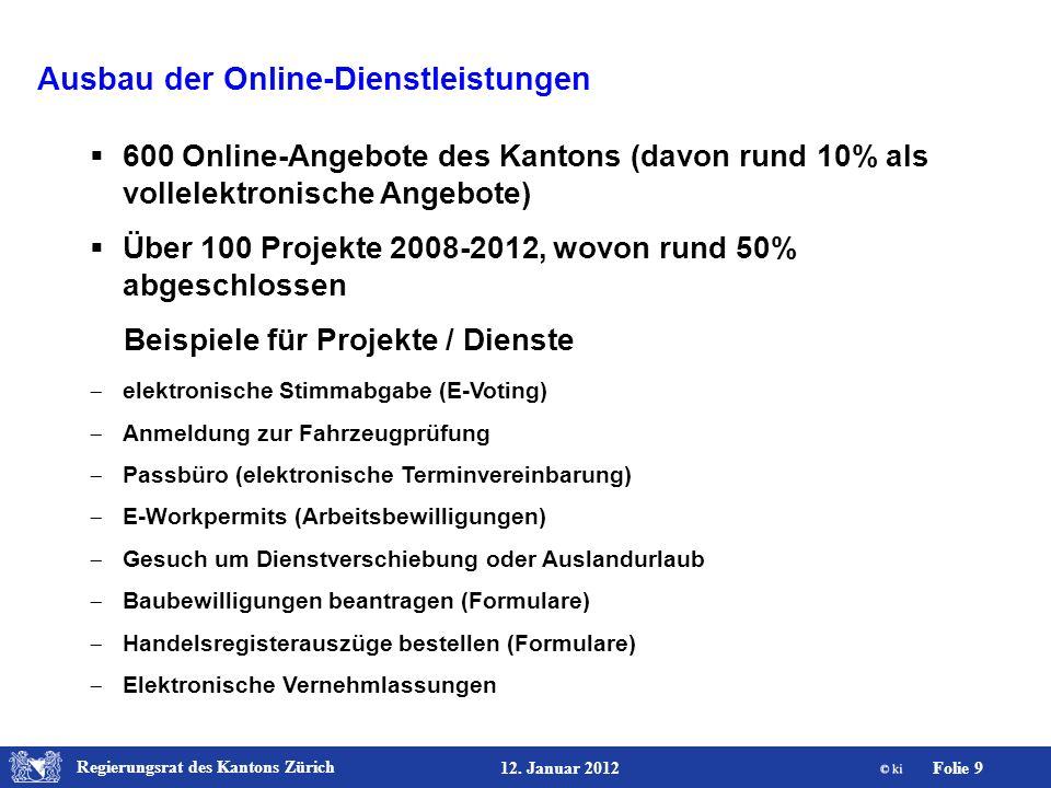 Regierungsrat des Kantons Zürich Folie 9 12. Januar 2012 Ausbau der Online-Dienstleistungen 600 Online-Angebote des Kantons (davon rund 10% als vollel