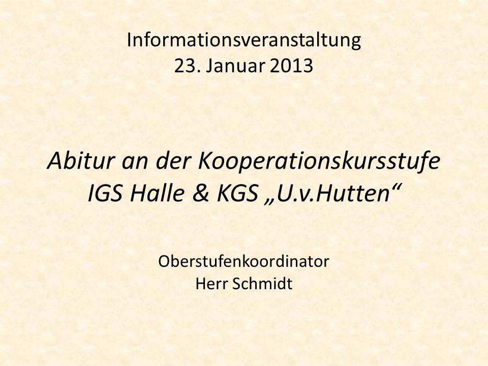 Informationsveranstaltung 23. Januar 2013 Abitur an der Kooperationskursstufe IGS Halle & KGS U.v.Hutten Oberstufenkoordinator Herr Schmidt