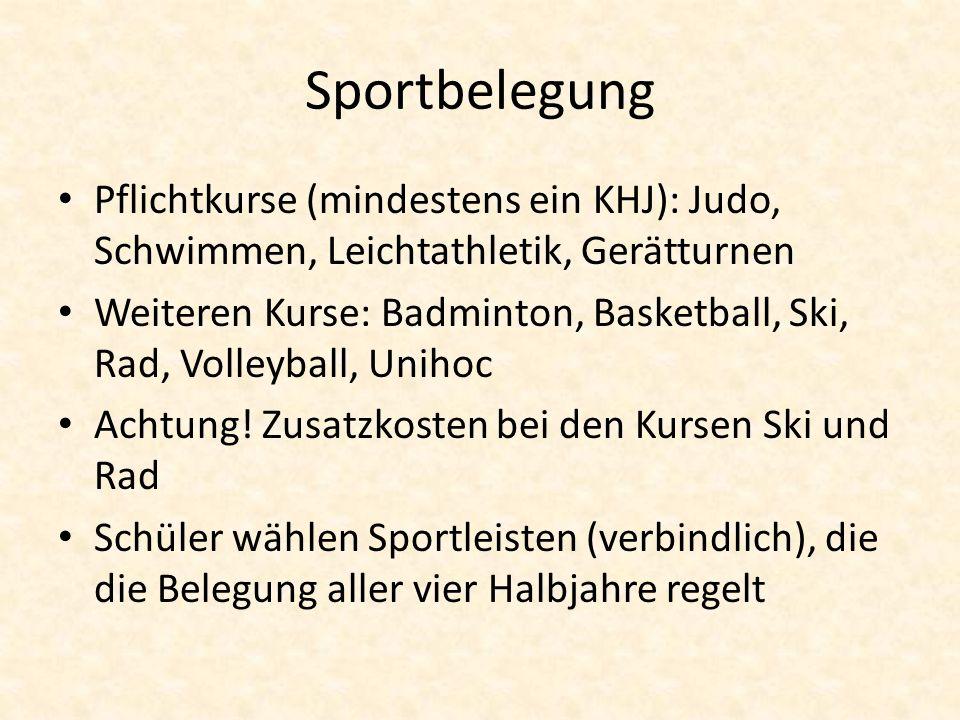 Sportbelegung Pflichtkurse (mindestens ein KHJ): Judo, Schwimmen, Leichtathletik, Gerätturnen Weiteren Kurse: Badminton, Basketball, Ski, Rad, Volleyb
