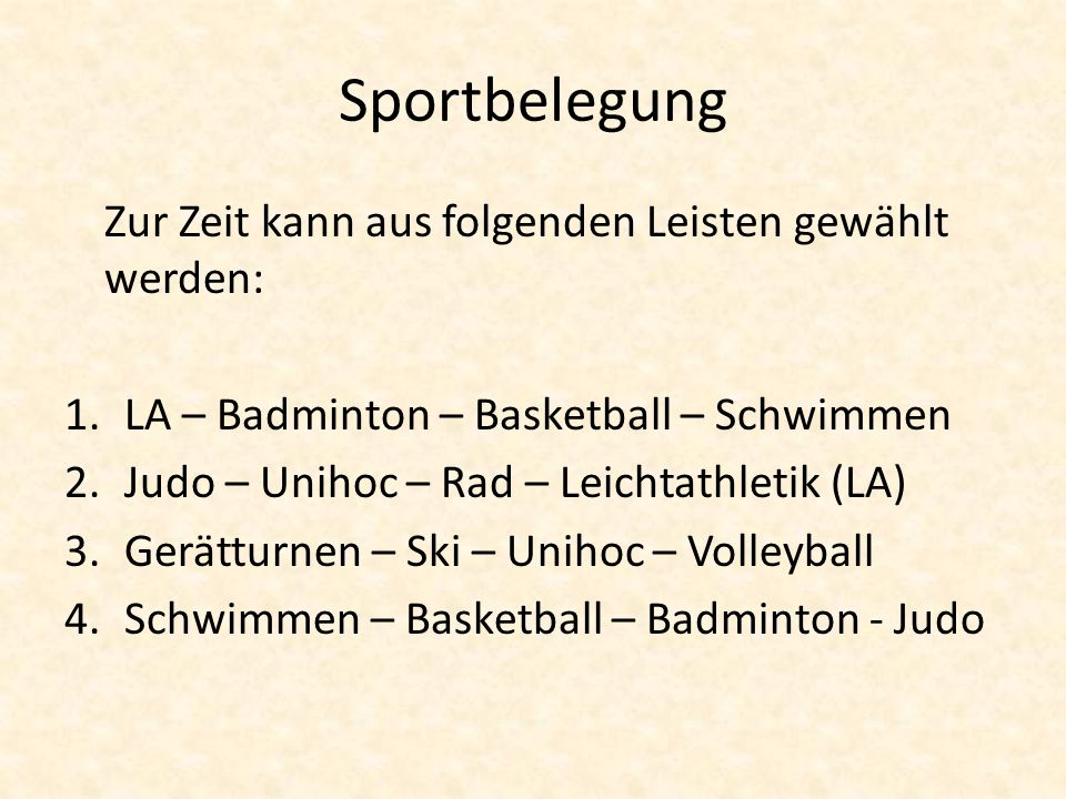 Sportbelegung Zur Zeit kann aus folgenden Leisten gewählt werden: 1.LA – Badminton – Basketball – Schwimmen 2.Judo – Unihoc – Rad – Leichtathletik (LA