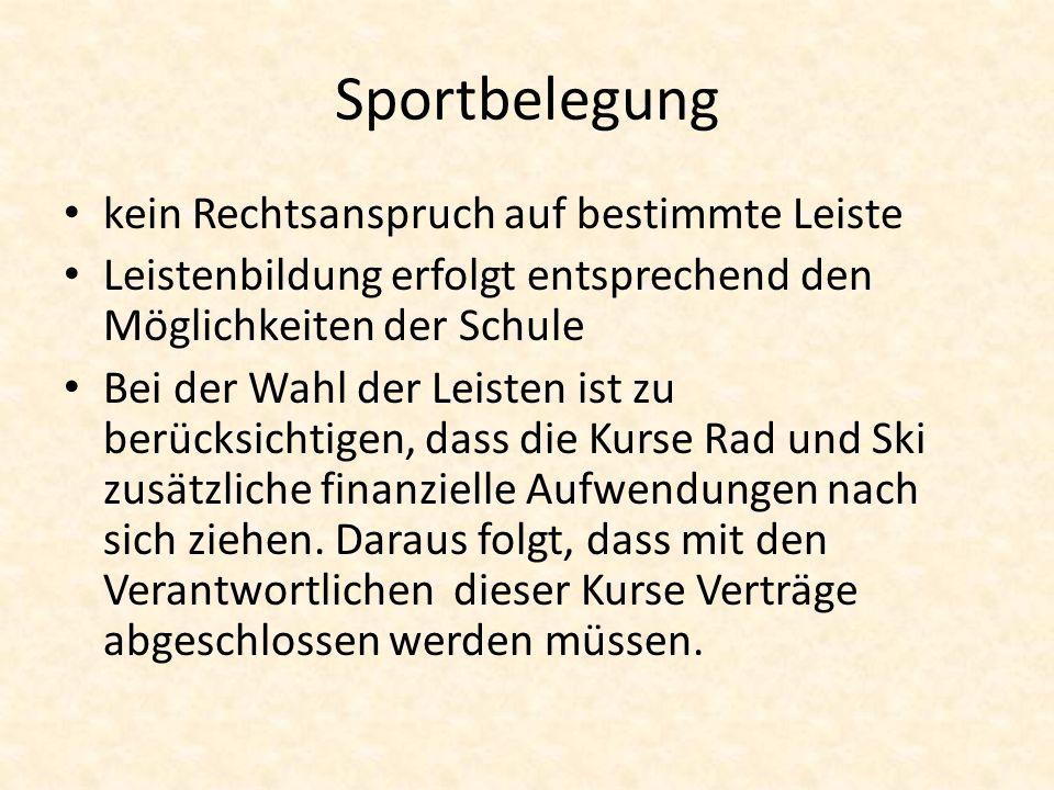 Sportbelegung kein Rechtsanspruch auf bestimmte Leiste Leistenbildung erfolgt entsprechend den Möglichkeiten der Schule Bei der Wahl der Leisten ist z