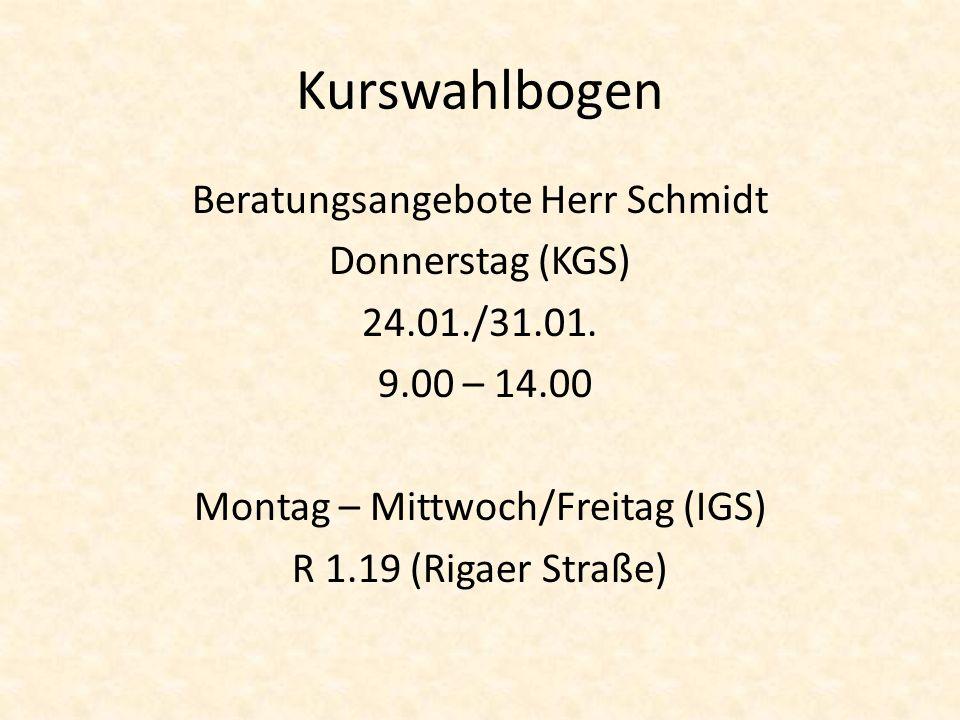 Kurswahlbogen Beratungsangebote Herr Schmidt Donnerstag (KGS) 24.01./31.01. 9.00 – 14.00 Montag – Mittwoch/Freitag (IGS) R 1.19 (Rigaer Straße)