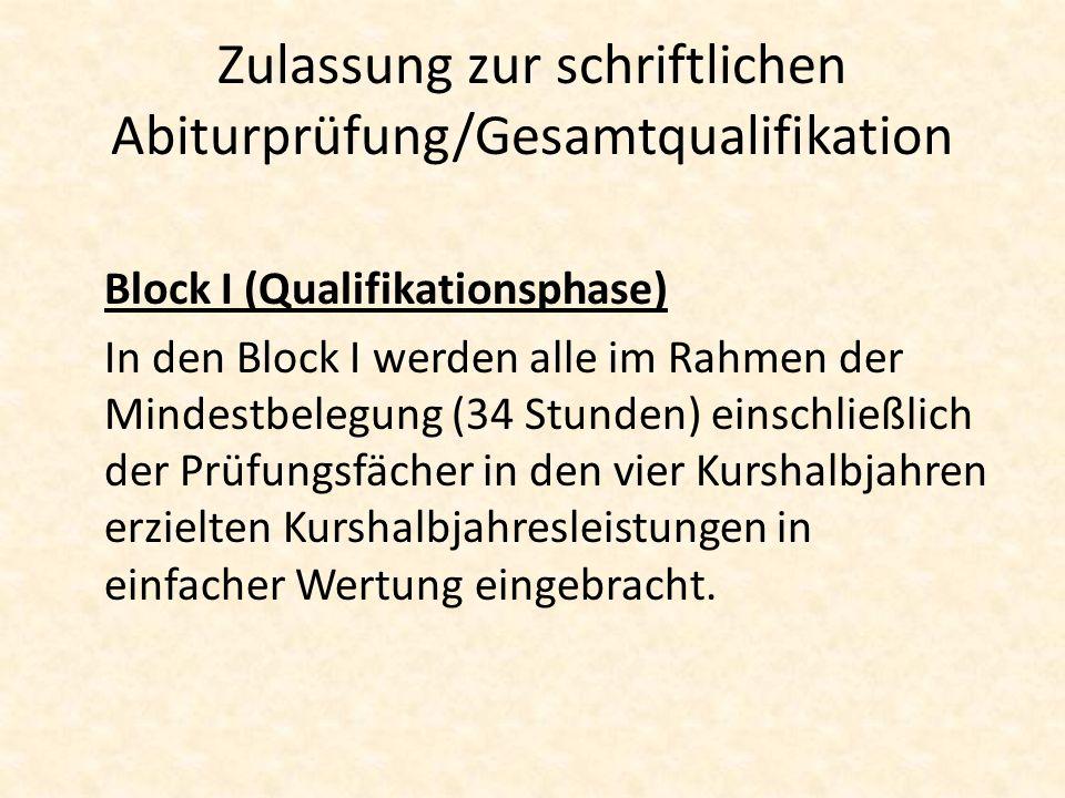 Zulassung zur schriftlichen Abiturprüfung/Gesamtqualifikation Block I (Qualifikationsphase) In den Block I werden alle im Rahmen der Mindestbelegung (