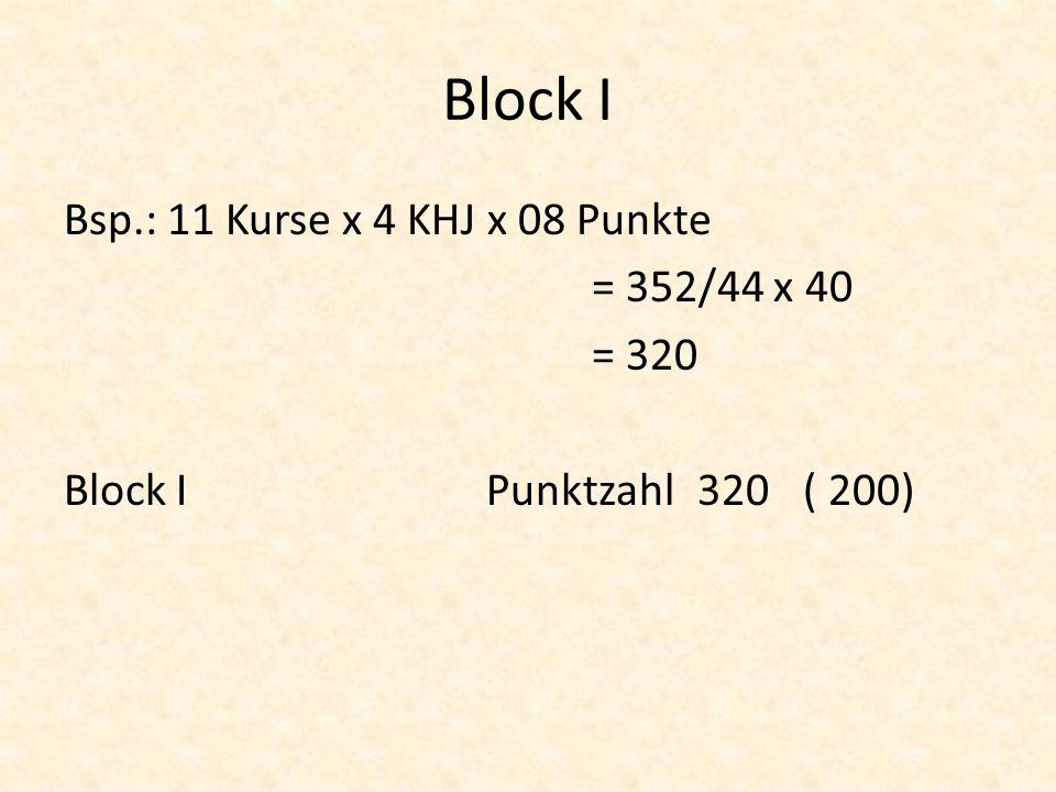 Block I Bsp.: 11 Kurse x 4 KHJ x 08 Punkte = 352/44 x 40 = 320 Block IPunktzahl320( 200)