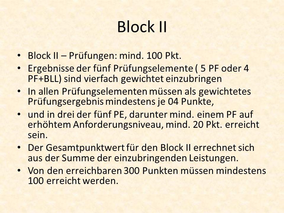 Block II Block II – Prüfungen: mind. 100 Pkt. Ergebnisse der fünf Prüfungselemente ( 5 PF oder 4 PF+BLL) sind vierfach gewichtet einzubringen In allen