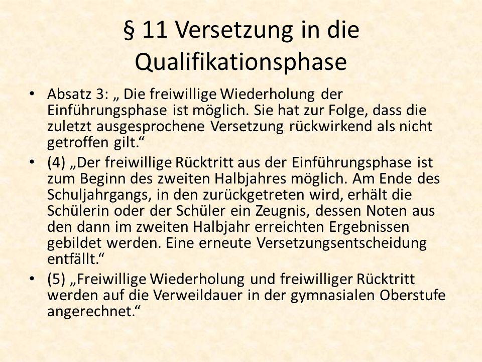 § 11 Versetzung in die Qualifikationsphase Absatz 3: Die freiwillige Wiederholung der Einführungsphase ist möglich. Sie hat zur Folge, dass die zuletz