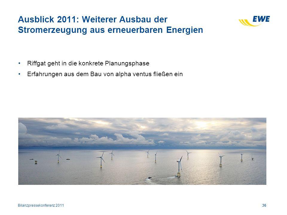 36 Ausblick 2011: Weiterer Ausbau der Stromerzeugung aus erneuerbaren Energien Riffgat geht in die konkrete Planungsphase Erfahrungen aus dem Bau von