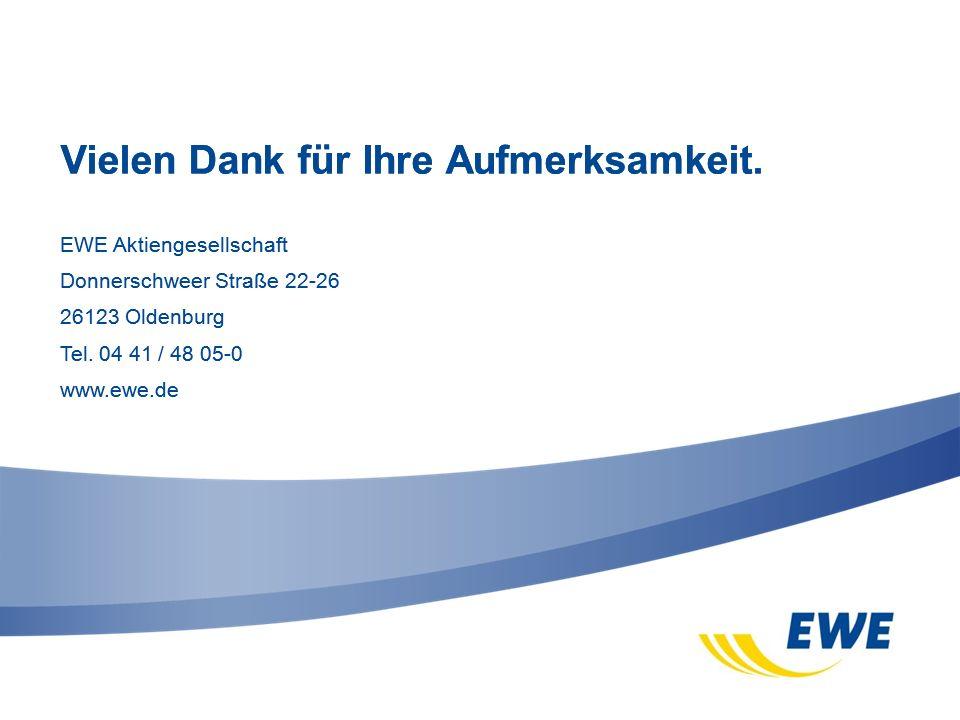 EWE Aktiengesellschaft Donnerschweer Straße 22-26 26123 Oldenburg Tel. 04 41 / 48 05-0 www.ewe.de Vielen Dank für Ihre Aufmerksamkeit. EWE Aktiengesel