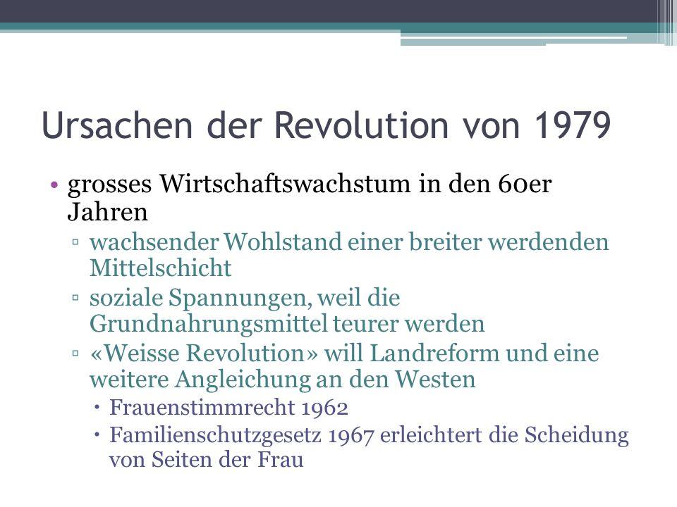 Ursachen der Revolution von 1979 grosses Wirtschaftswachstum in den 60er Jahren wachsender Wohlstand einer breiter werdenden Mittelschicht soziale Spa