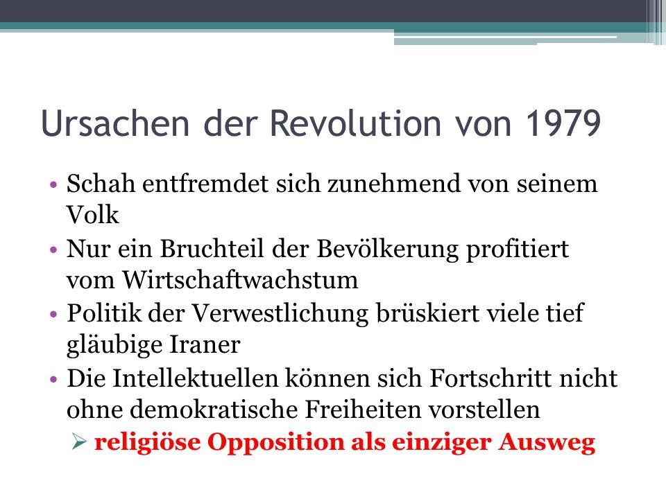 Ursachen der Revolution von 1979 Schah entfremdet sich zunehmend von seinem Volk Nur ein Bruchteil der Bevölkerung profitiert vom Wirtschaftwachstum P