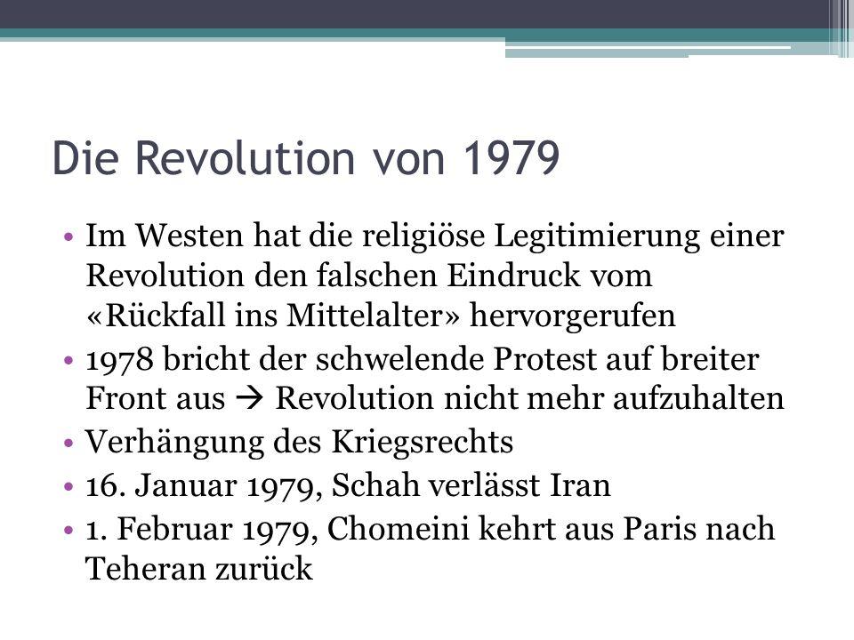 Die Revolution von 1979 Im Westen hat die religiöse Legitimierung einer Revolution den falschen Eindruck vom «Rückfall ins Mittelalter» hervorgerufen